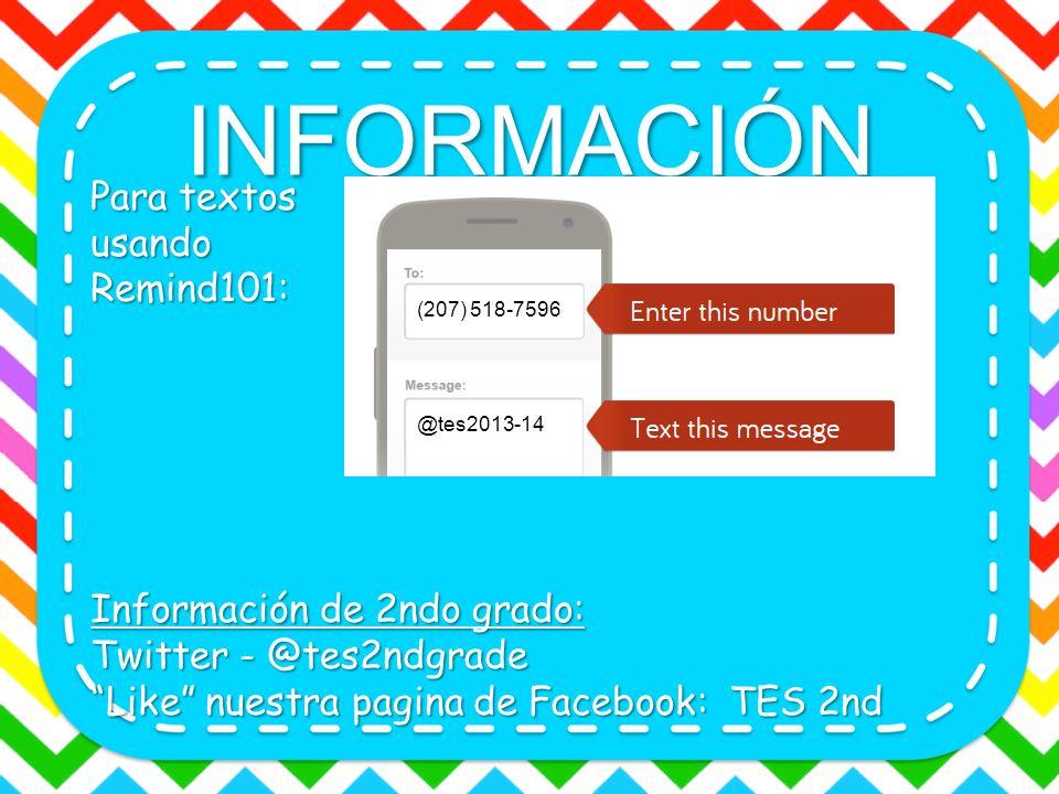 INFORMACIÓN Para textos usandoRemind101: Información de 2ndo grado: Twitter - @tes2ndgrade Like nuestra pagina de Facebook: TES 2nd (207) 518-7596 @te