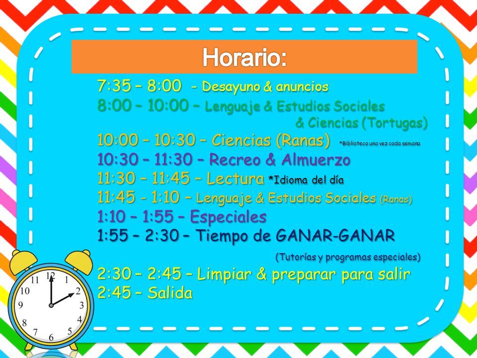 7:35 – 8:00 - Desayuno & anuncios 8:00 – 10:00 – Lenguaje & Estudios Sociales & Ciencias (Tortugas) 10:00 – 10:30 – Ciencias (Ranas) *Biblioteca una v