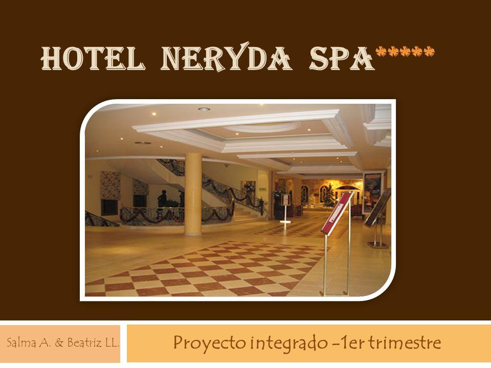 HOTEL NERYDA SPA***** Proyecto integrado -1er trimestre Salma A. & Beatriz LL.