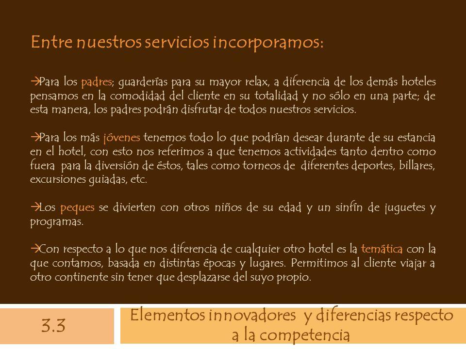 Elementos innovadores y diferencias respecto a la competencia 3.3 Entre nuestros servicios incorporamos: Para los padres; guarderías para su mayor rel