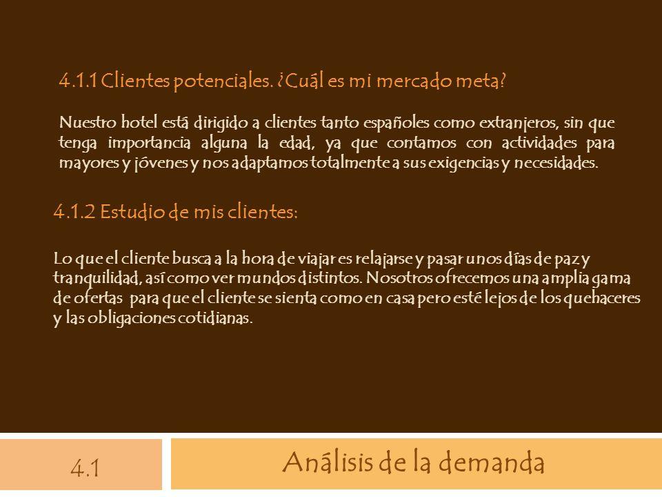 Análisis de la demanda 4.1 4.1.1 Clientes potenciales. ¿Cuál es mi mercado meta? Nuestro hotel está dirigido a clientes tanto españoles como extranjer