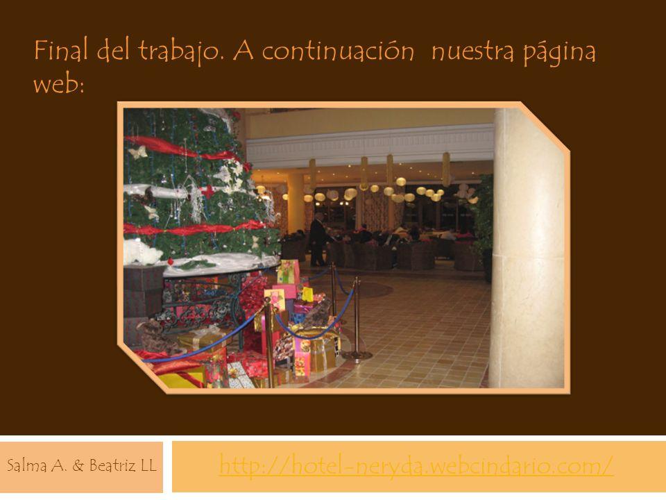 http://hotel-neryda.webcindario.com/ Final del trabajo. A continuación nuestra página web: Salma A. & Beatriz LL