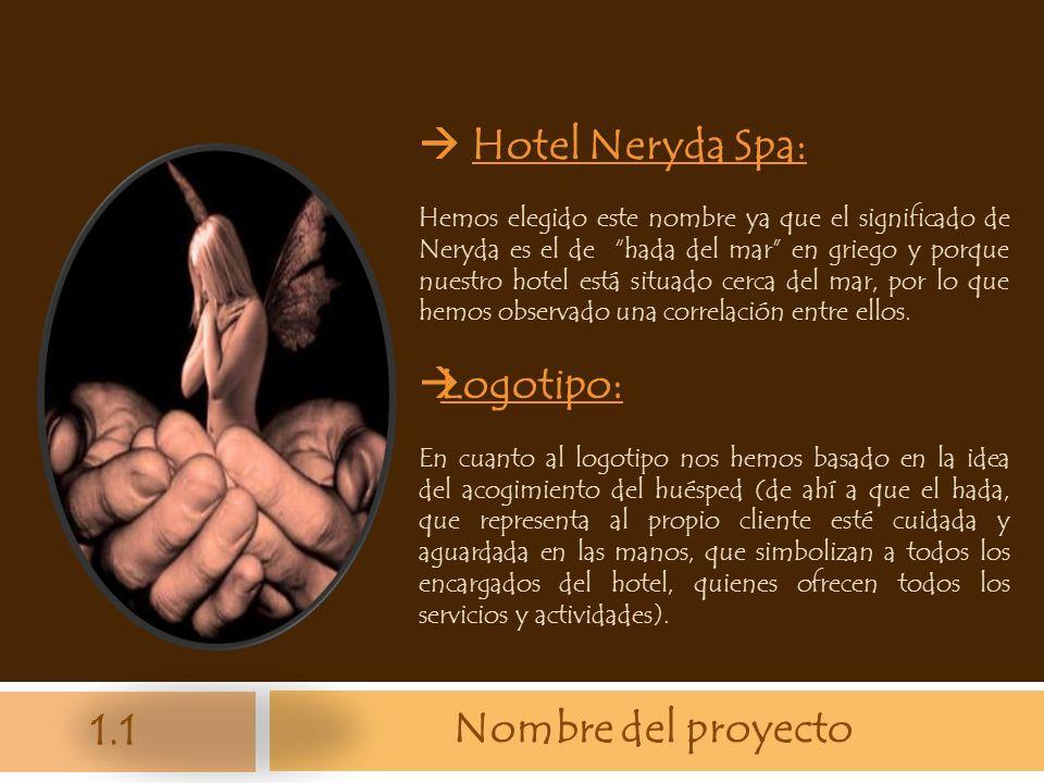 Nombre del proyecto Hotel Neryda Spa: Hemos elegido este nombre ya que el significado de Neryda es el de hada del mar en griego y porque nuestro hotel