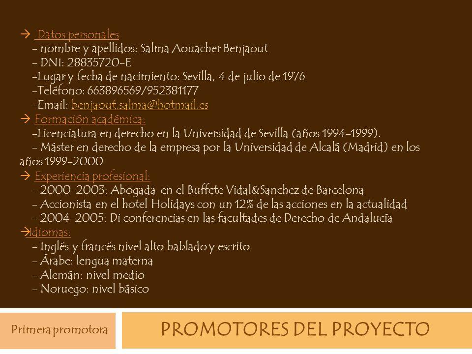PROMOTORES DEL PROYECTO Datos personales - nombre y apellidos: Salma Aouacher Benjaout - DNI: 28835720-E -Lugar y fecha de nacimiento: Sevilla, 4 de j