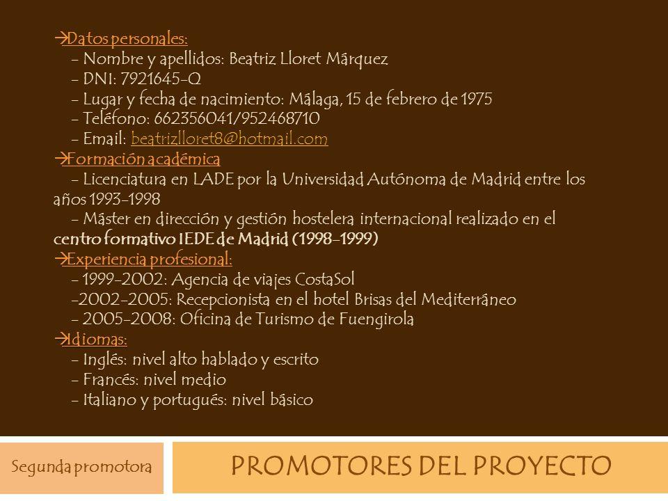 PROMOTORES DEL PROYECTO Segunda promotora Datos personales: - Nombre y apellidos: Beatriz Lloret Márquez - DNI: 7921645-Q - Lugar y fecha de nacimient