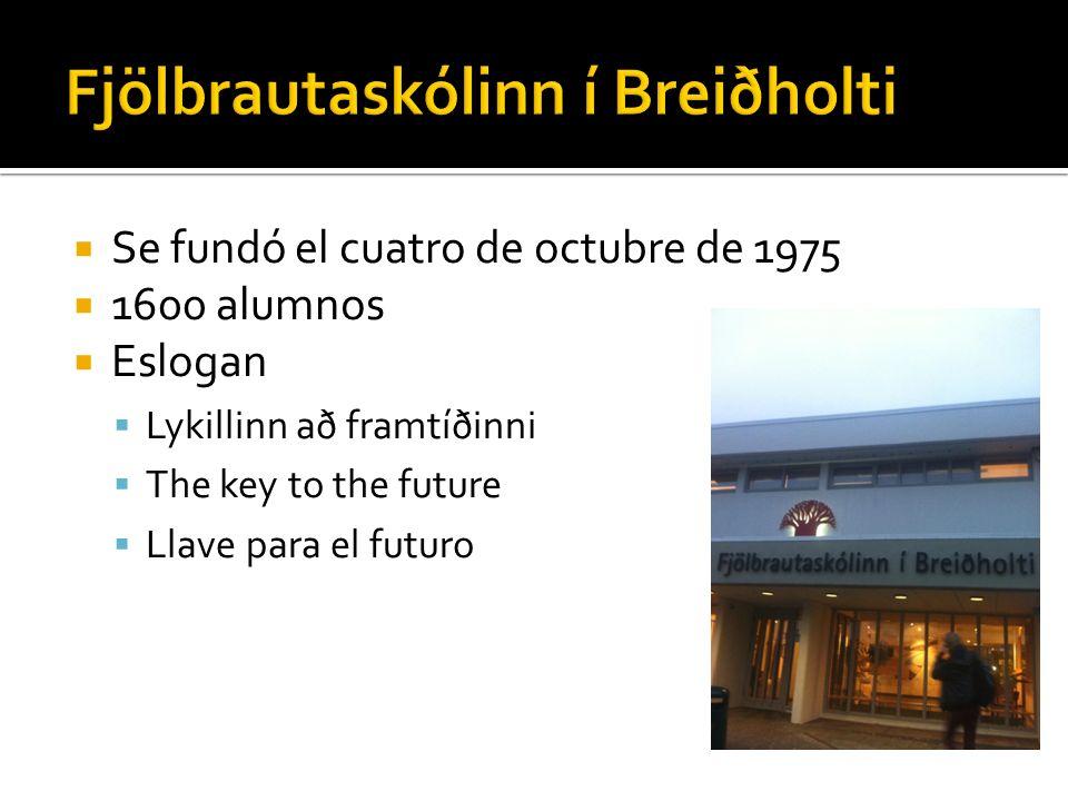 Se fundó el cuatro de octubre de 1975 1600 alumnos Eslogan Lykillinn að framtíðinni The key to the future Llave para el futuro