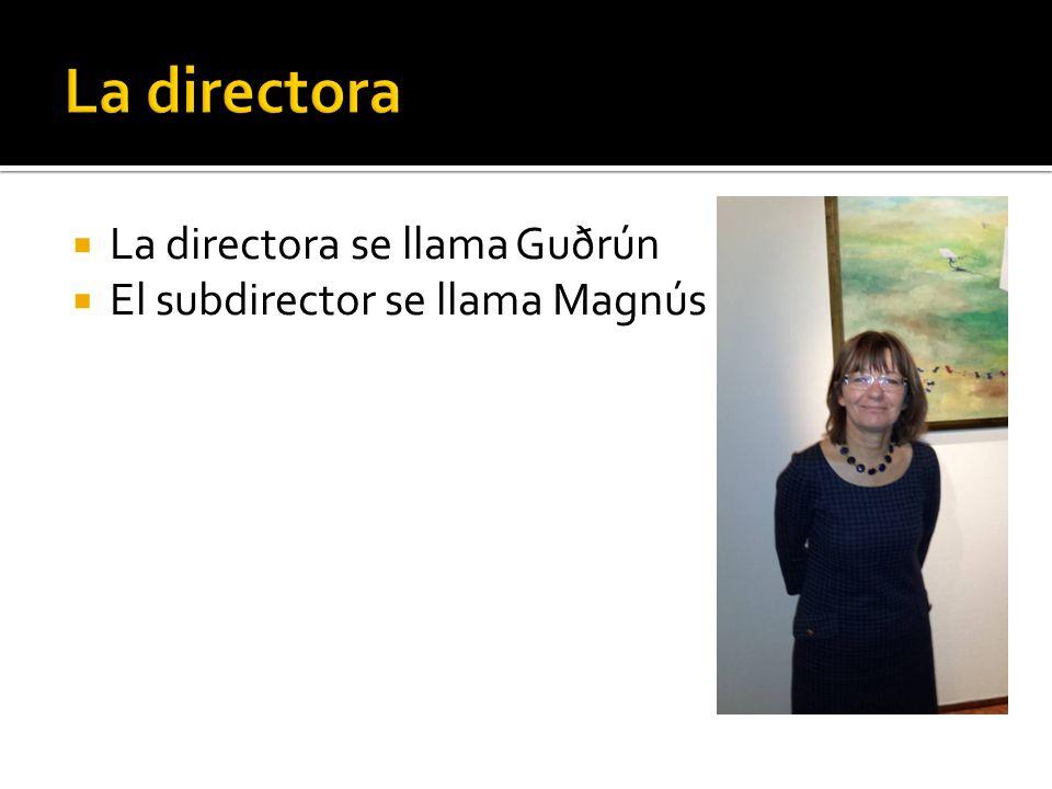 La directora se llama Guðrún El subdirector se llama Magnús