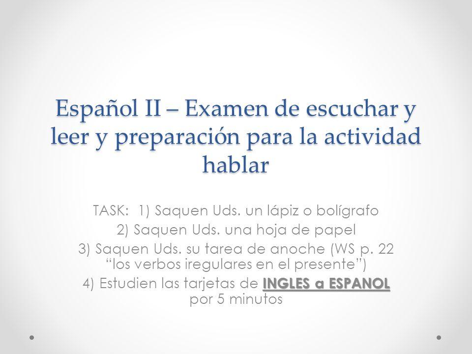 Español II – Examen de escuchar y leer y preparación para la actividad hablar TASK: 1) Saquen Uds.