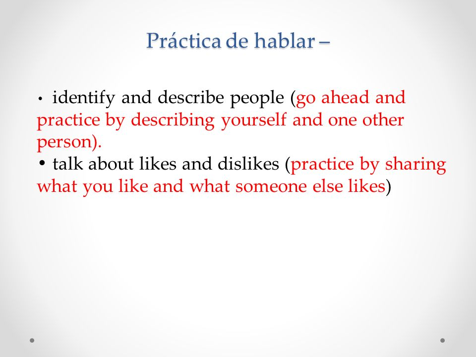 Práctica de hablar – identify and describe people (go ahead and practice by describing yourself and one other person).