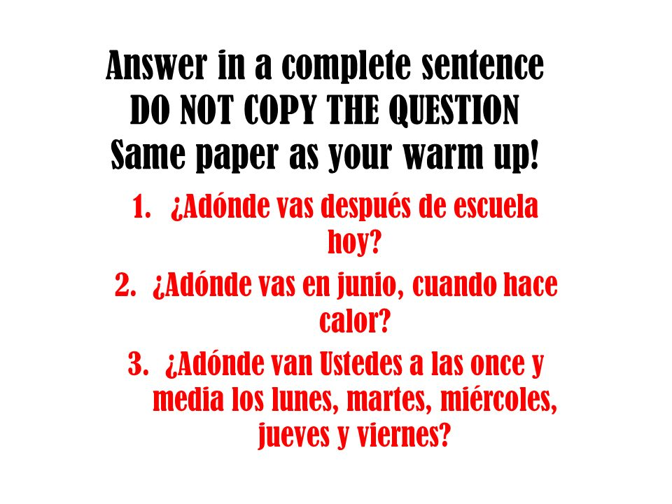 Answer in a complete sentence DO NOT COPY THE QUESTION Same paper as your warm up.