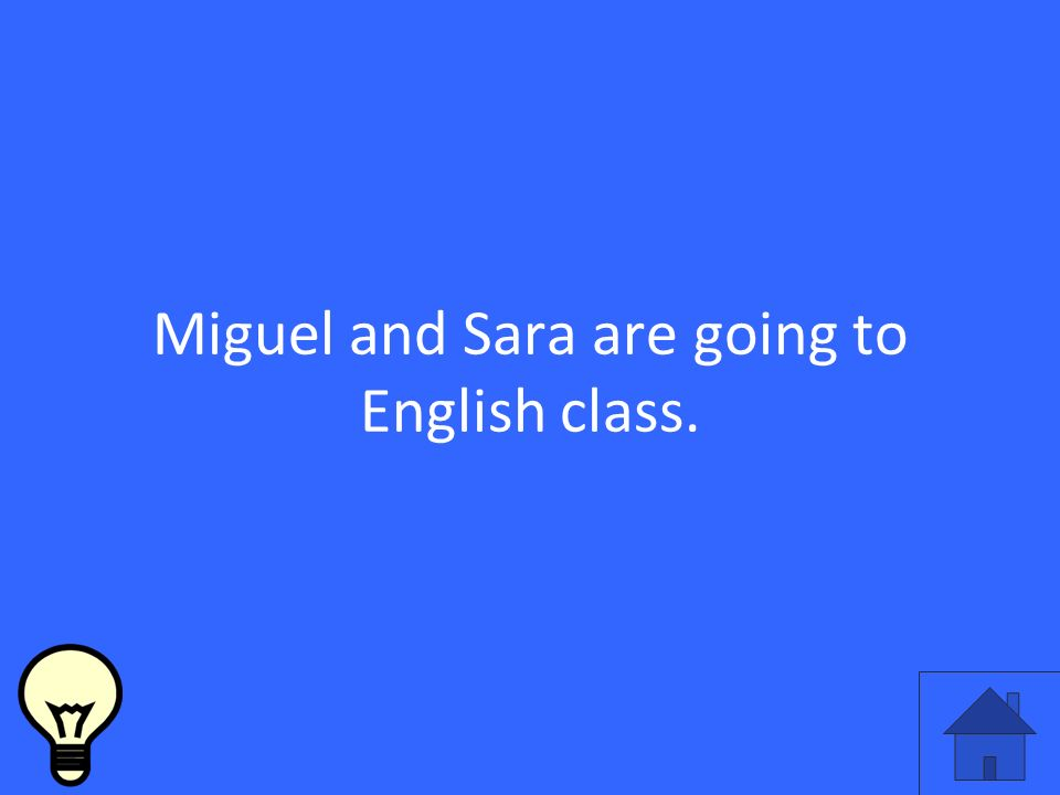 Miguel and Sara are going to English class.