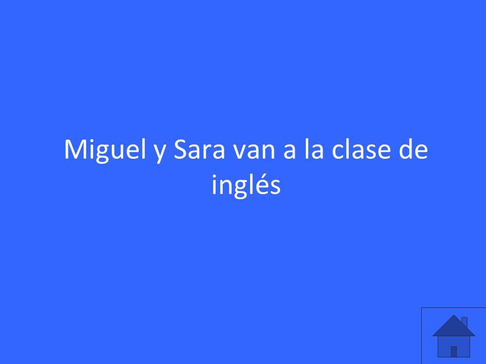 Miguel y Sara van a la clase de inglés
