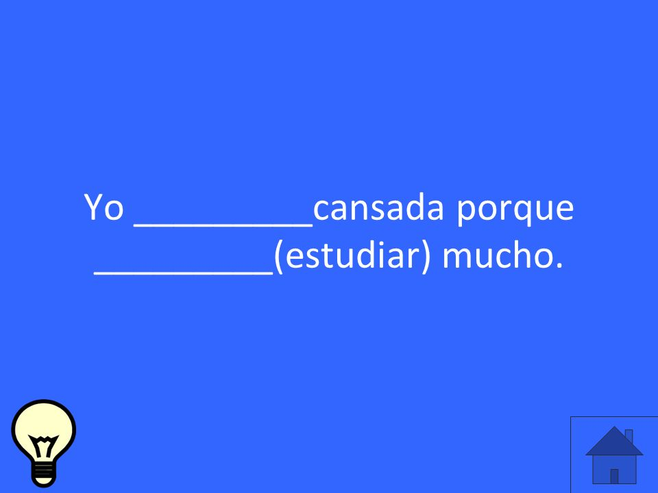 Yo _________cansada porque _________(estudiar) mucho.
