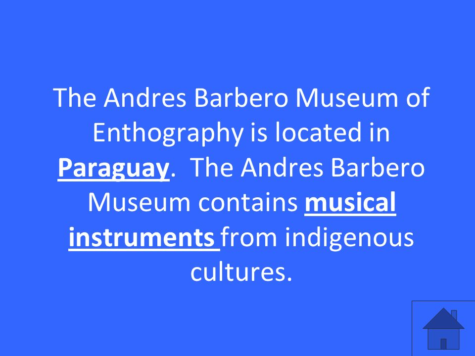 The Andres Barbero Museum of Enthography is located in Paraguay.
