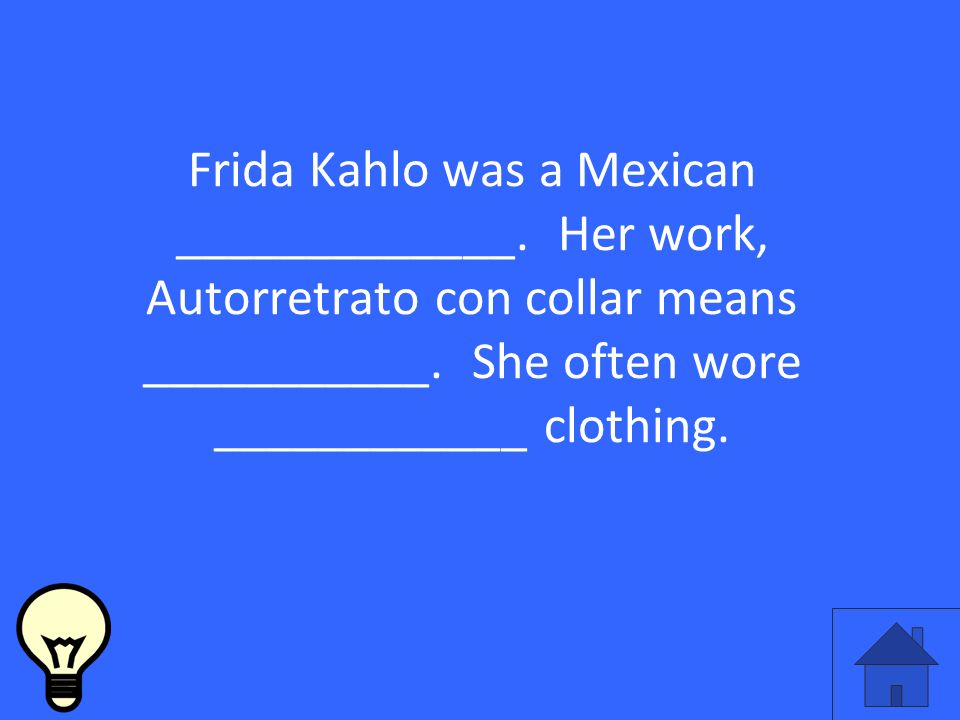 Frida Kahlo was a Mexican _____________. Her work, Autorretrato con collar means ___________.