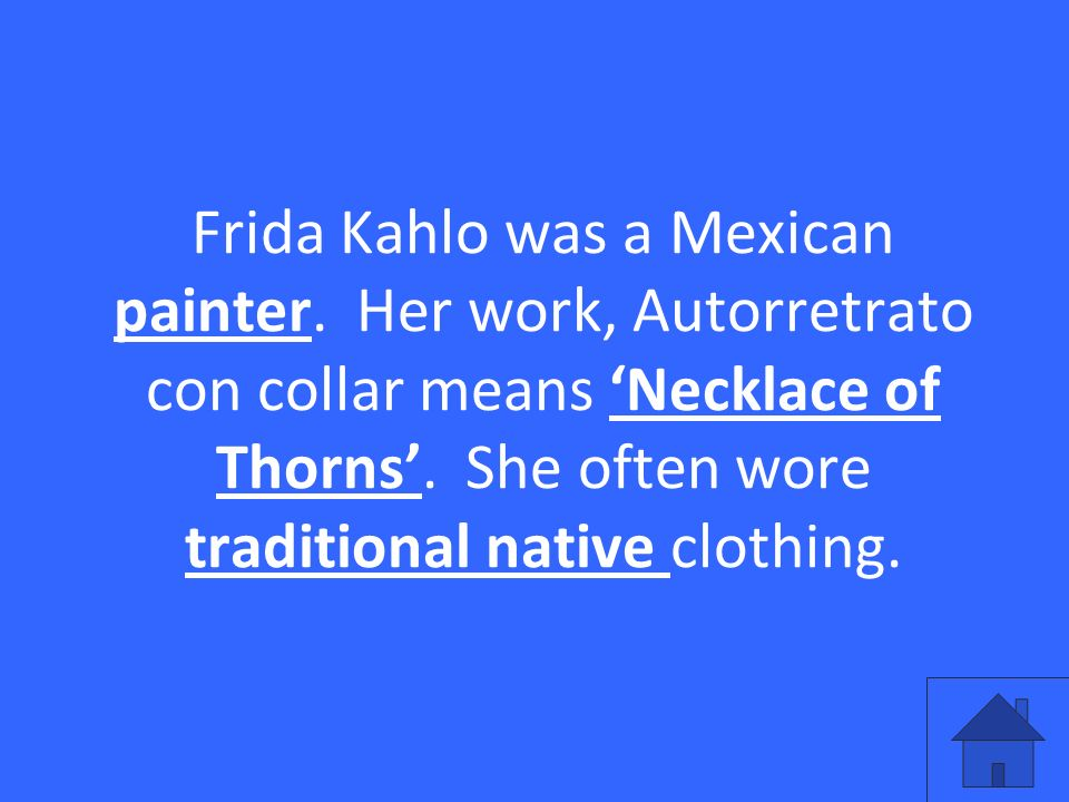 Frida Kahlo was a Mexican painter. Her work, Autorretrato con collar means Necklace of Thorns.