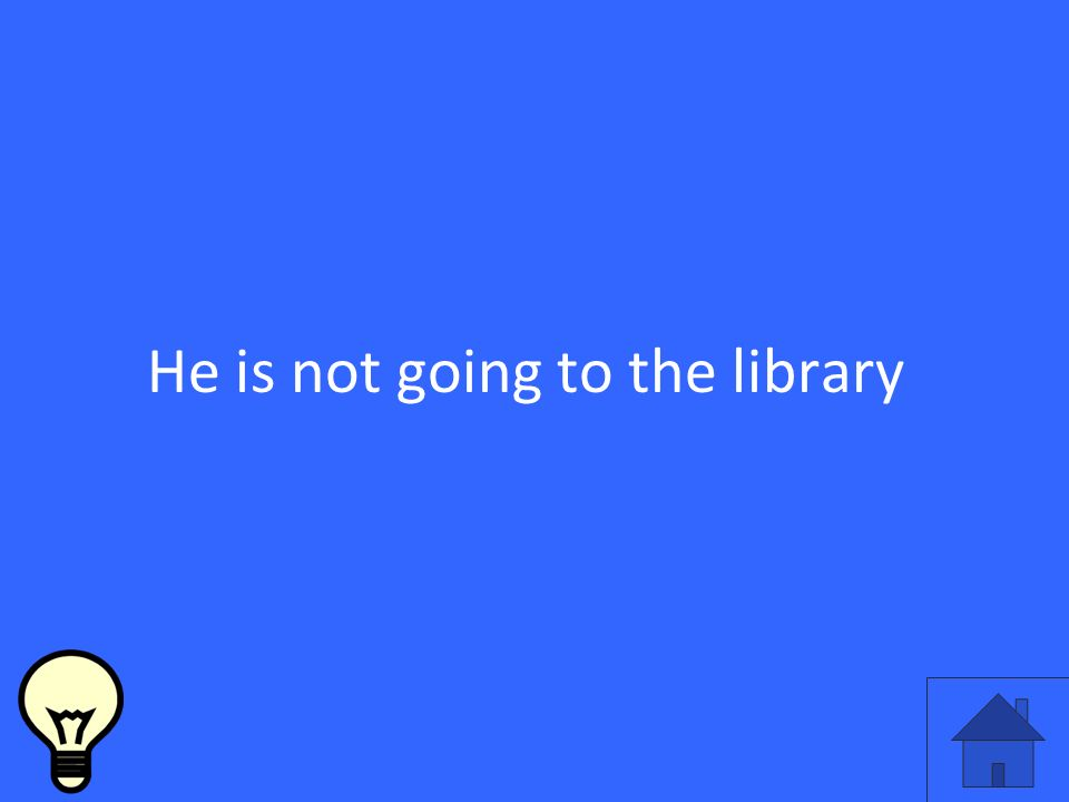 He is not going to the library