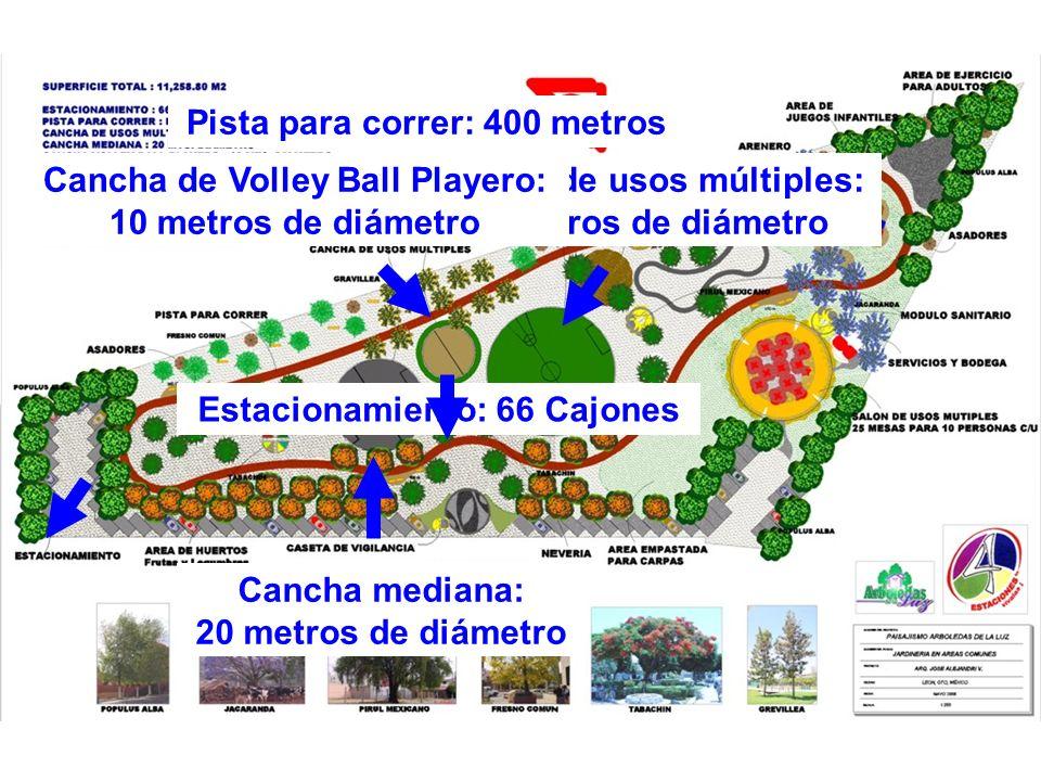 Estacionamiento: 66 Cajones Pista para correr: 400 metros Cancha de usos múltiples: 30 metros de diámetro Cancha mediana: 20 metros de diámetro Cancha de Volley Ball Playero: 10 metros de diámetro