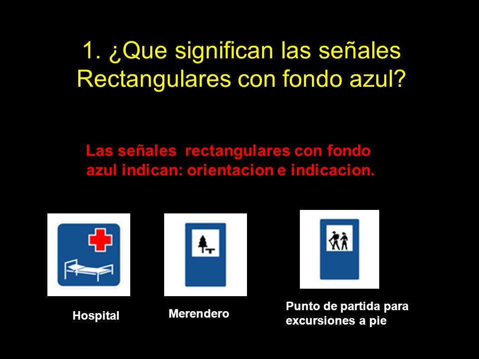 1. ¿Que significan las señales Rectangulares con fondo azul? Las señales rectangulares con fondo azul indican: orientacion e indicacion. Hospital Mere