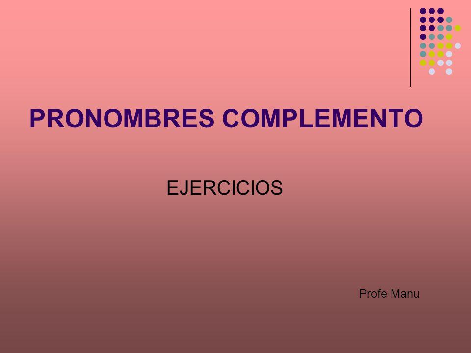 PRONOMBRES COMPLEMENTO EJERCICIOS Profe Manu