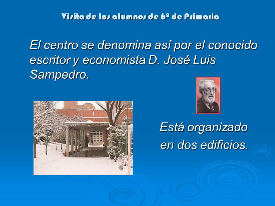 Visita de los alumnos de 6º de Primaria El centro se denomina así por el conocido escritor y economista D. José Luis Sampedro. Está organizado Está or