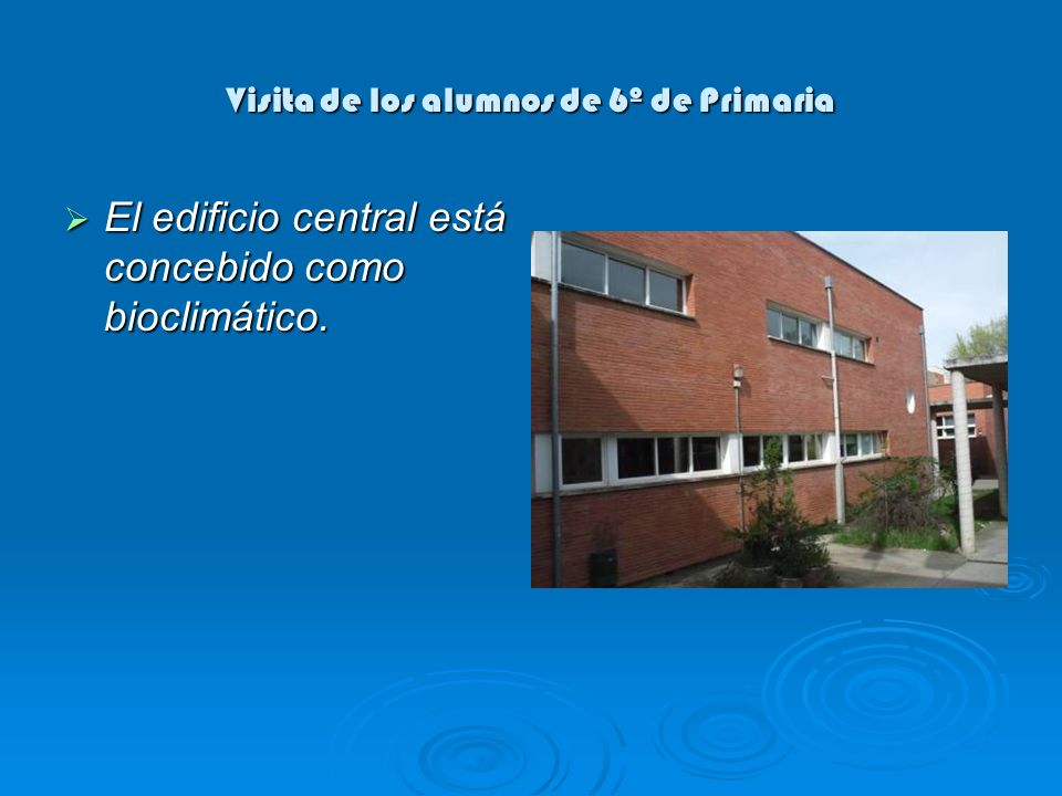 Visita de los alumnos de 6º de Primaria El edificio central está concebido como bioclimático. El edificio central está concebido como bioclimático.