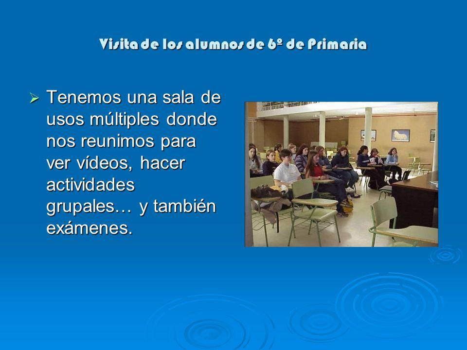 Visita de los alumnos de 6º de Primaria Tenemos una sala de usos múltiples donde nos reunimos para ver vídeos, hacer actividades grupales… y también exámenes.