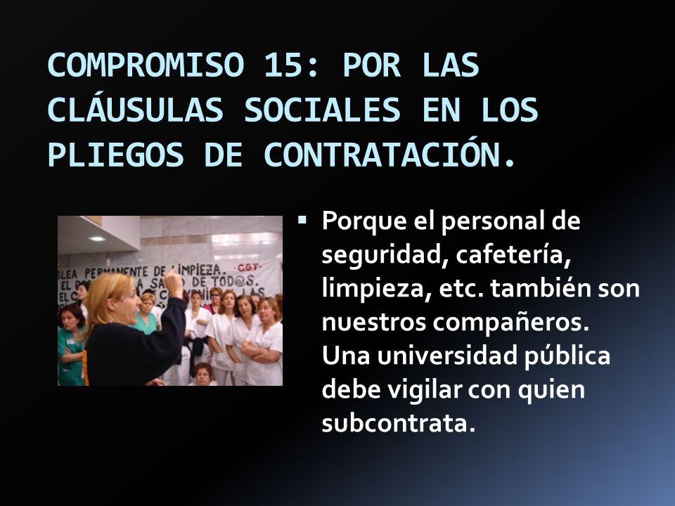 COMPROMISO 15: POR LAS CLÁUSULAS SOCIALES EN LOS PLIEGOS DE CONTRATACIÓN. Porque el personal de seguridad, cafetería, limpieza, etc. también son nuest
