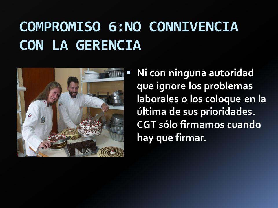 COMPROMISO 6:NO CONNIVENCIA CON LA GERENCIA Ni con ninguna autoridad que ignore los problemas laborales o los coloque en la última de sus prioridades.