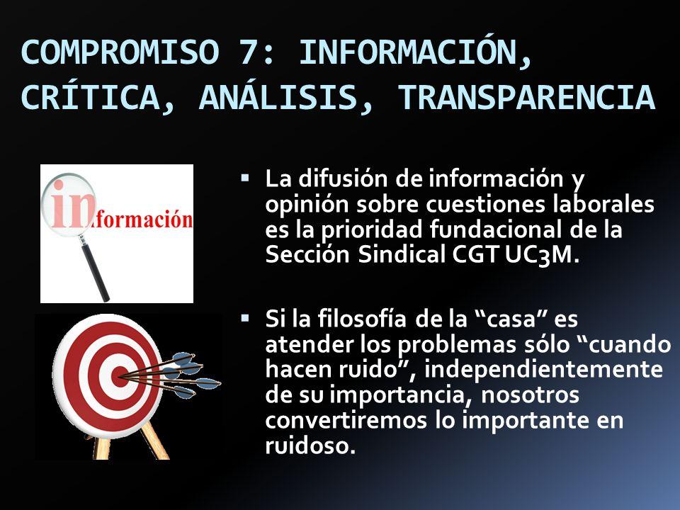 COMPROMISO 7: INFORMACIÓN, CRÍTICA, ANÁLISIS, TRANSPARENCIA La difusión de información y opinión sobre cuestiones laborales es la prioridad fundaciona