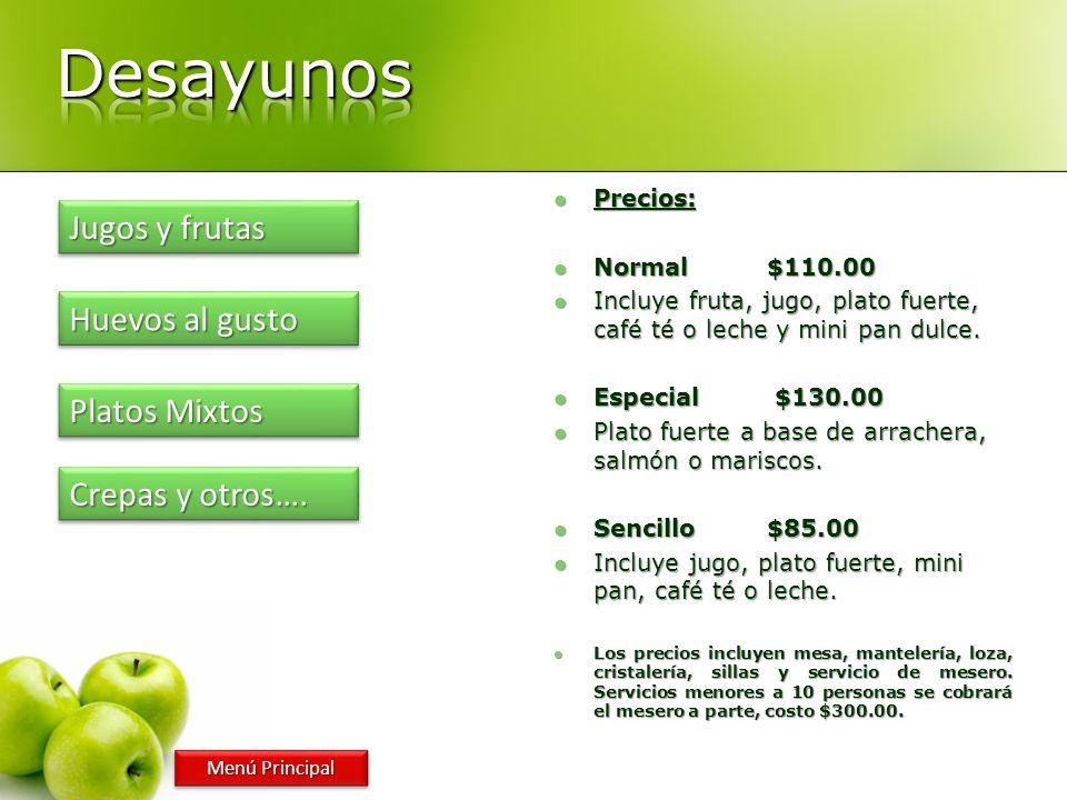 Precios: Precios: Normal$110.00 Normal$110.00 Incluye fruta, jugo, plato fuerte, café té o leche y mini pan dulce.