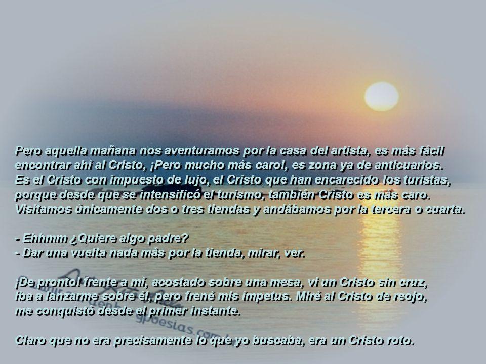 A mi Cristo roto, lo encontré en Sevilla. Dentro del arte me subyuga el tema de Cristo en la cruz. Se llevan mi preferencia los cristos barrocos españ
