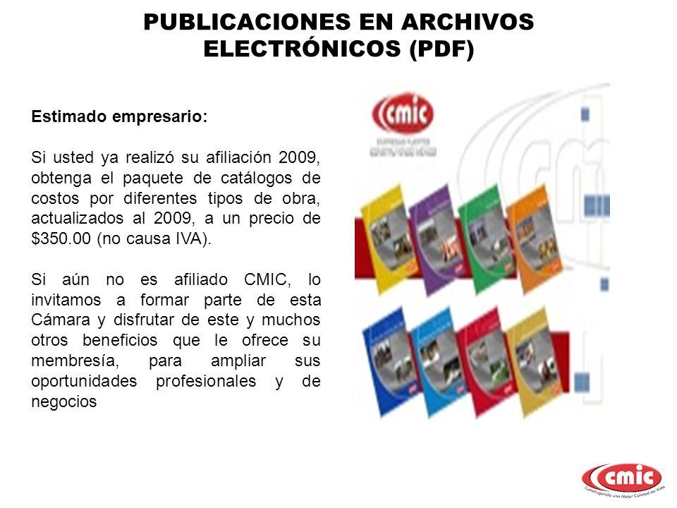 PUBLICACIONES EN ARCHIVOS ELECTRÓNICOS (PDF) Estimado empresario: Si usted ya realizó su afiliación 2009, obtenga el paquete de catálogos de costos po