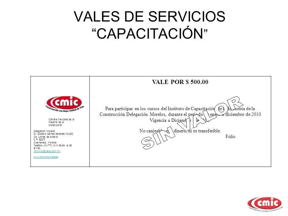 VALES DE SERVICIOS CAPACITACIÓN Cámara Mexicana de la Industria de la Construcción Delegación Morelos Dr. Gustavo Gómez Azcárate No.200 Col. Lomas de