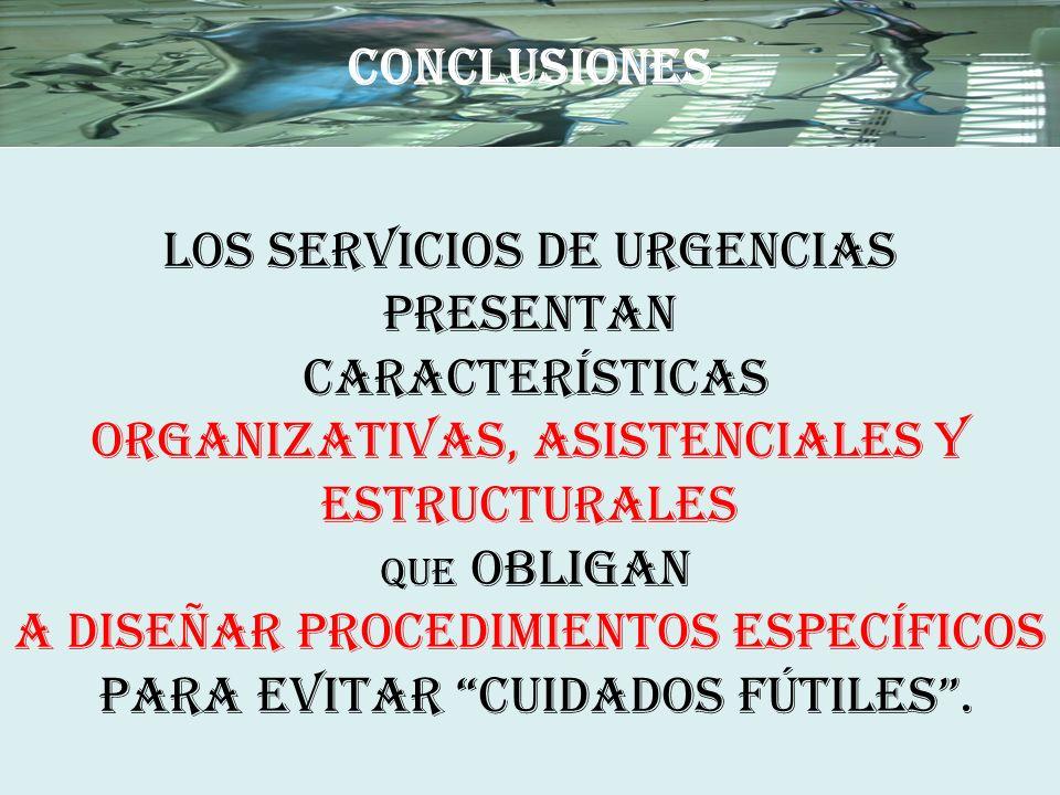 CONCLUSIONES LOS SERVICIOS DE URGENCIAS PRESENTAN CARACTERÍSTICAS ORGANIZATIVAS, ASISTENCIALES Y ESTRUCTURALES QUE OBLIGAN A DISEÑAR PROCEDIMIENTOS ES