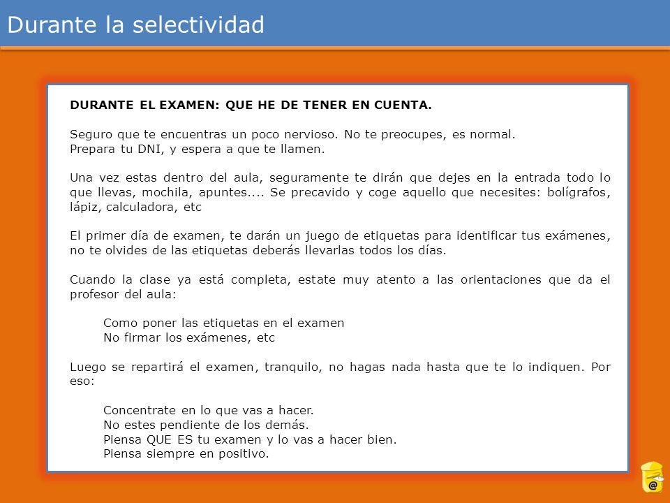 Durante la selectividad DURANTE EL EXAMEN: QUE HE DE TENER EN CUENTA.