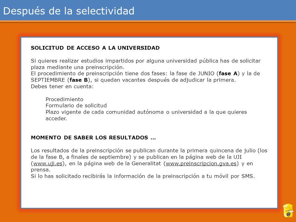 Después de la selectividad SOLICITUD DE ACCESO A LA UNIVERSIDAD Si quieres realizar estudios impartidos por alguna universidad pública has de solicitar plaza mediante una preinscripción.