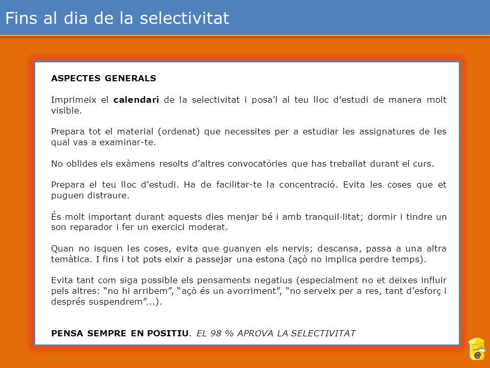 ASPECTES GENERALS Imprimeix el calendari de la selectivitat i posal al teu lloc destudi de manera molt visible.