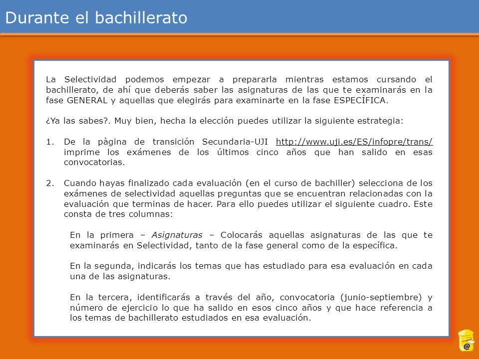 Durante el bachillerato AsignaturasTemas bachilleratoPreguntas selectividad AsignaturasTemas bachilleratoPreguntas selectividad AsignaturasTemas bachilleratoPreguntas selectividad Primera evaluación Segunda evaluación Tercera evaluación
