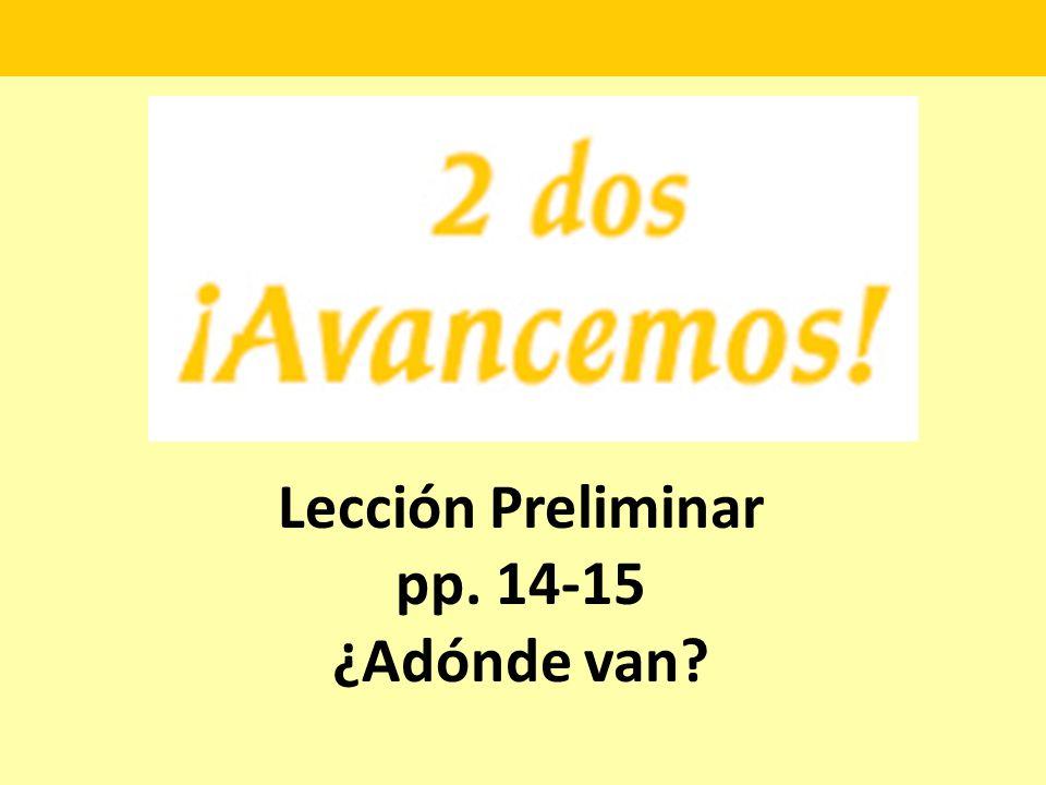 Lección Preliminar pp. 14-15 ¿Adónde van?