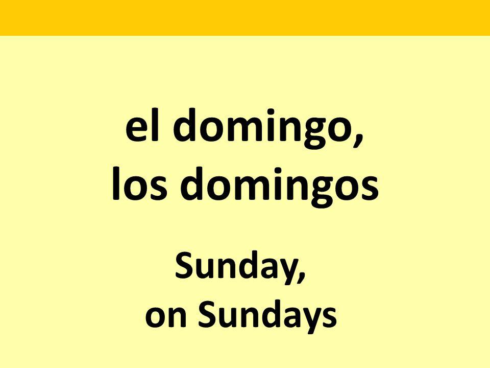 el domingo, los domingos Sunday, on Sundays
