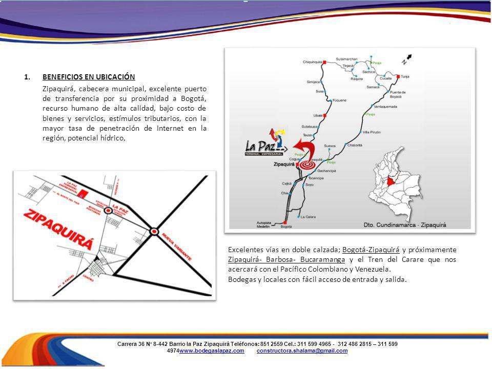 Carrera 36 N° 8-442 Barrio la Paz Zipaquirá Teléfonos: 851 2559 Cel.: 311 599 4965 - 312 486 2815 – 311 599 4974www.bodegaslapaz.com constructora.shalama@gmail.comwww.bodegaslapaz.comconstructora.shalama@gmail.com 2.BENEFICIOS EN TECNOLOGÍA E INFRAESTRUCTURA.
