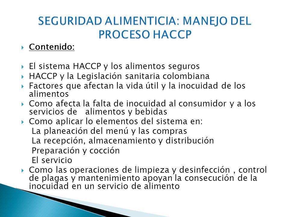 Contenido: El sistema HACCP y los alimentos seguros HACCP y la Legislación sanitaria colombiana Factores que afectan la vida útil y la inocuidad de lo