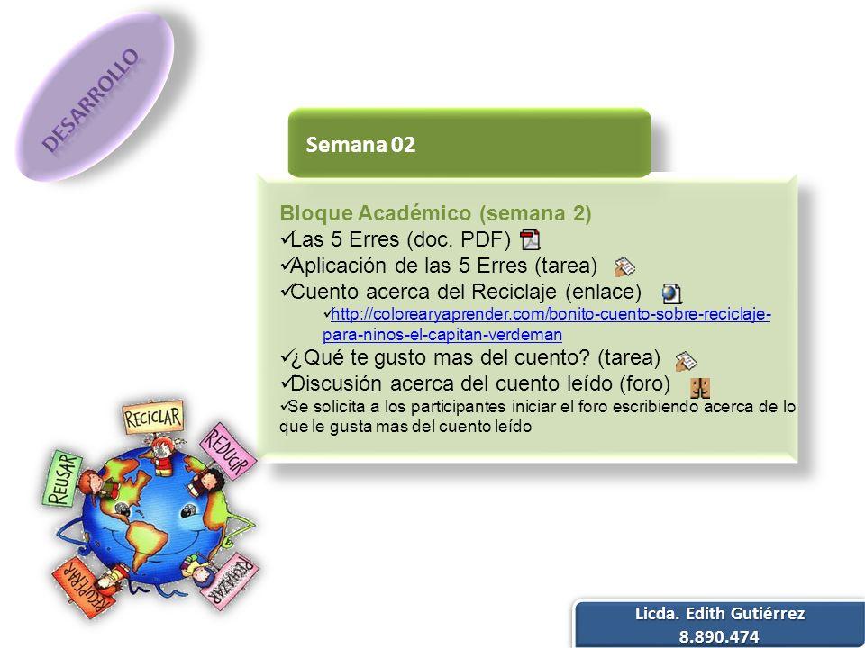 Bloque Académico (semana 2) Las 5 Erres (doc. PDF) Aplicación de las 5 Erres (tarea) Cuento acerca del Reciclaje (enlace) http://colorearyaprender.com