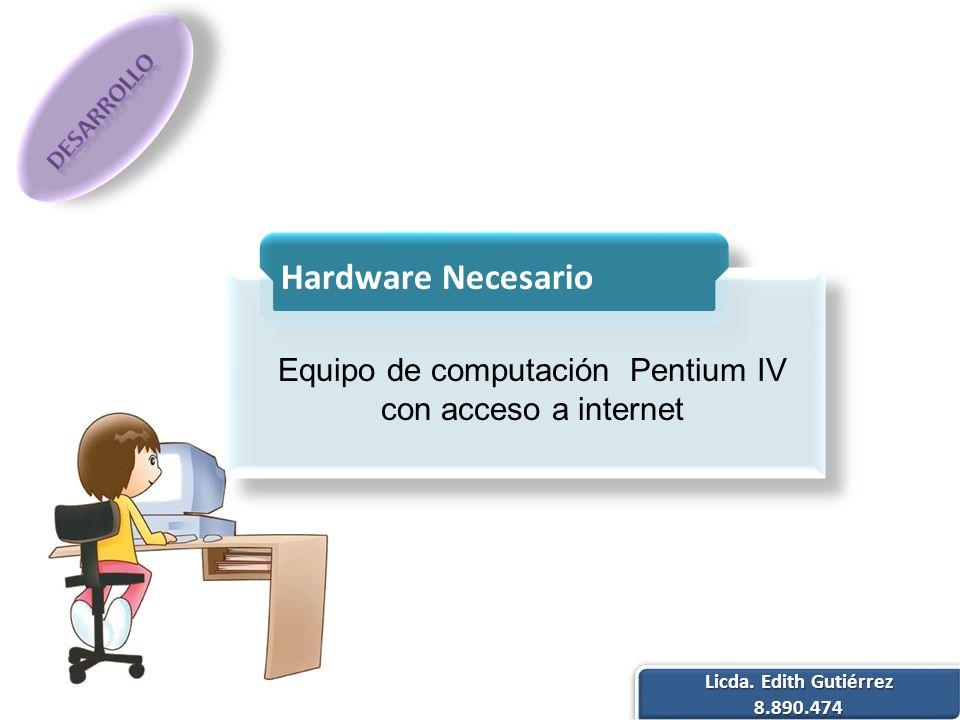 Equipo de computación Pentium IV con acceso a internet Licda. Edith Gutiérrez 8.890.474 8.890.474