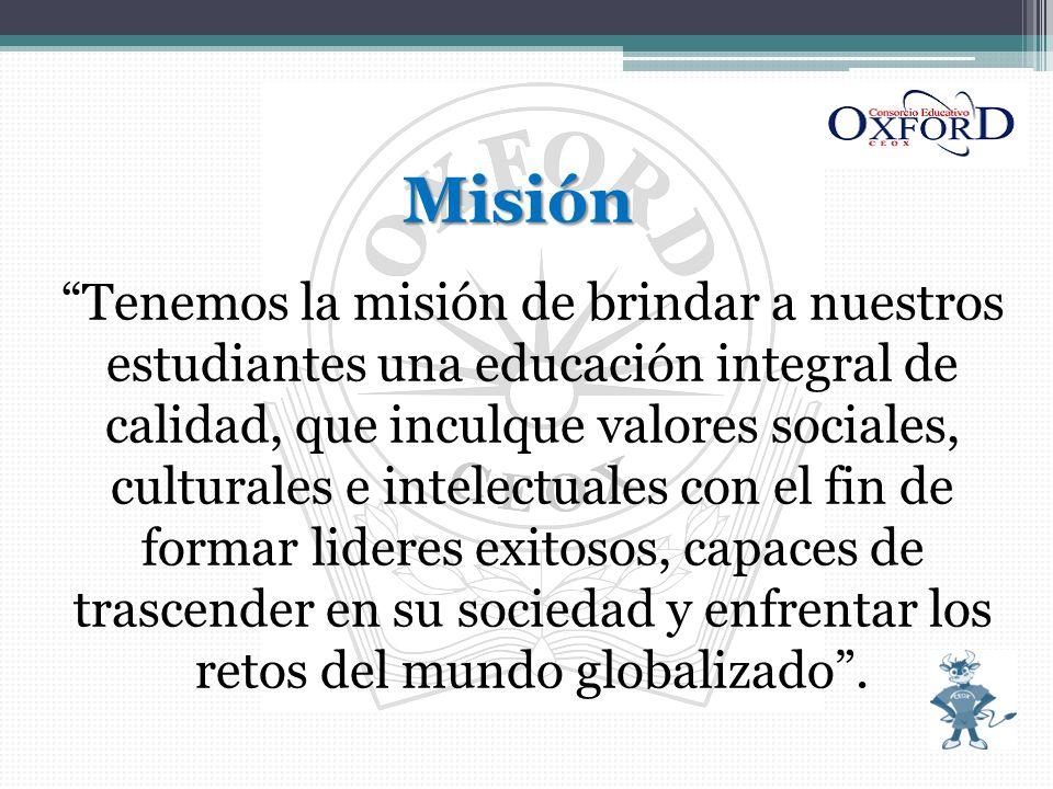 Misión MisiónTenemos la misión de brindar a nuestros estudiantes una educación integral de calidad, que inculque valores sociales, culturales e intele