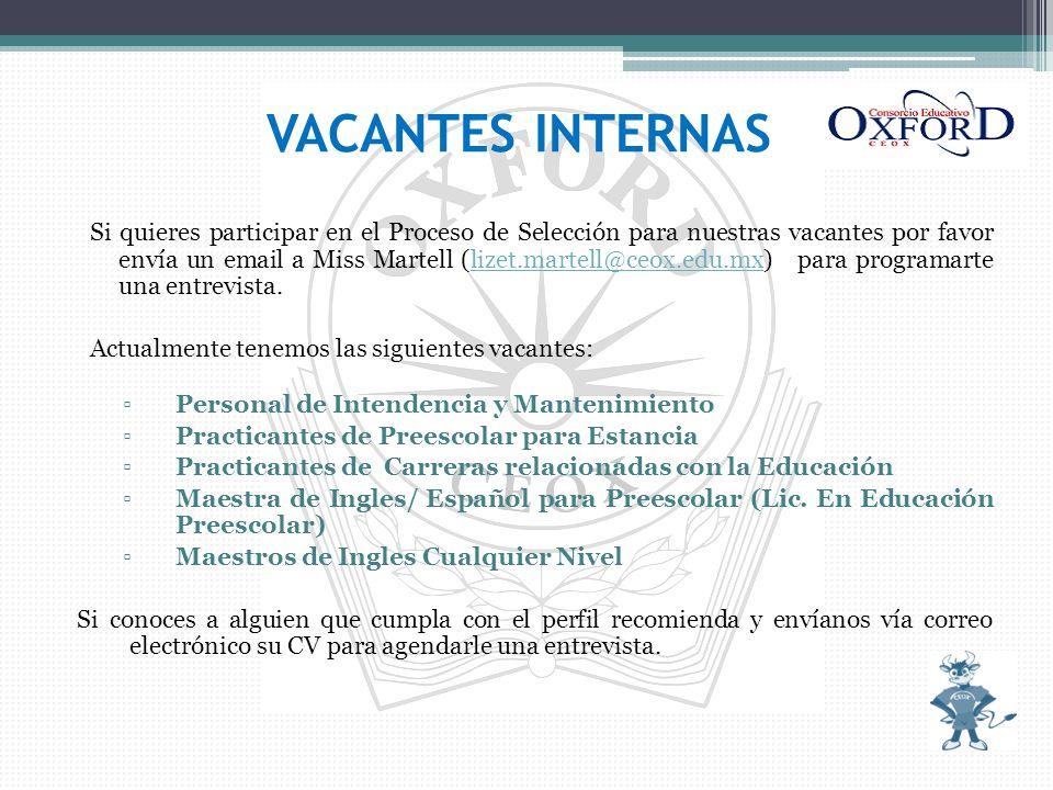 VACANTES INTERNAS Si quieres participar en el Proceso de Selección para nuestras vacantes por favor envía un email a Miss Martell (lizet.martell@ceox.