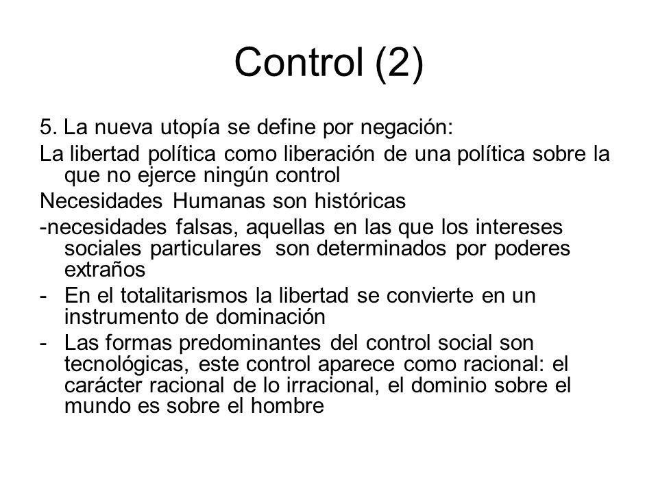Control (2) 5. La nueva utopía se define por negación: La libertad política como liberación de una política sobre la que no ejerce ningún control Nece