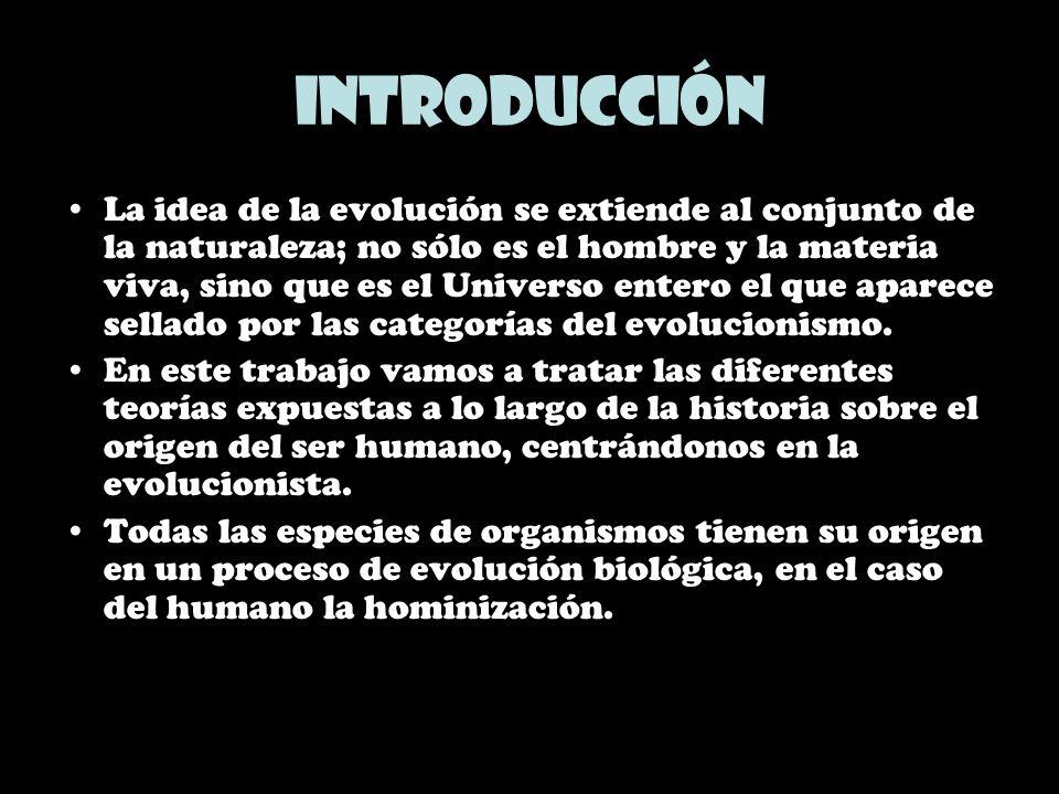 Introducción La idea de la evolución se extiende al conjunto de la naturaleza; no sólo es el hombre y la materia viva, sino que es el Universo entero
