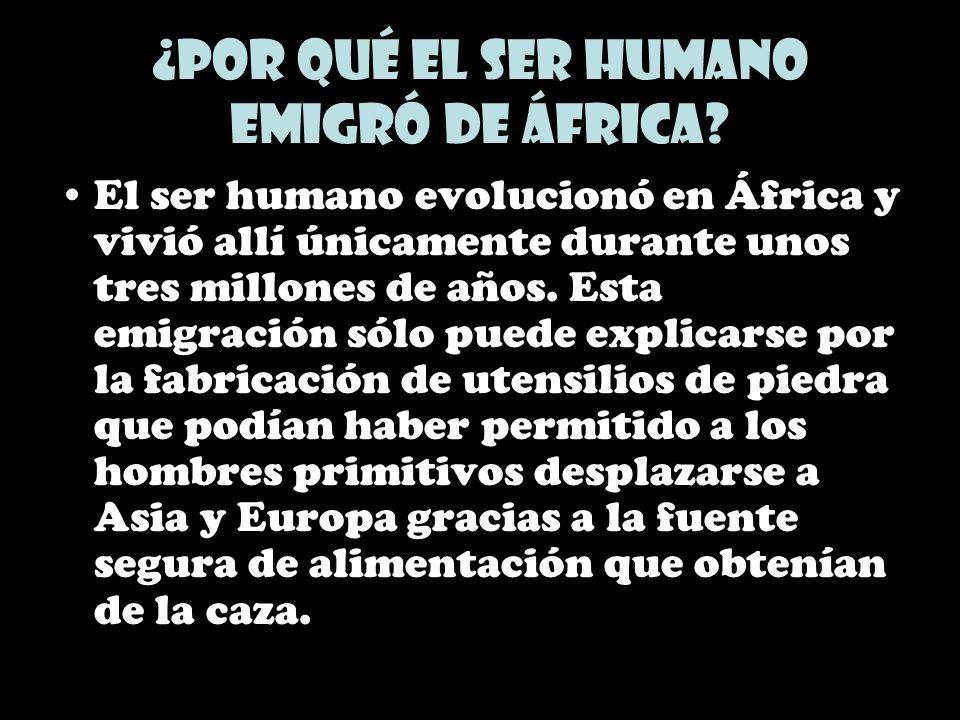 ¿Por qué el ser humano emigró de África? El ser humano evolucionó en África y vivió allí únicamente durante unos tres millones de años. Esta emigració